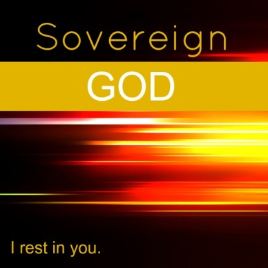 God is Sovereign. I am not.